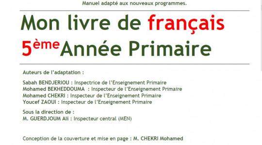 Manuel adapté aux nouveaux programmes. Mon livre de français 5ème Année Primaire Auteurs de l'adaptation :